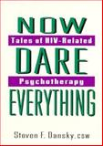 Now Dare Everything : Tales of HIV-Related Psychotherapy, Dansky, Steven F., 1560230371