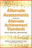 Alternate Assessments Based on Alternate Achievement Standards : Policy, Practice, and Potential, Schafer, William D. and Lissitz, Robert W., 1598570374
