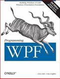 Programming WPF : Building Windows UI with Windows Presentation Foundation, Sells, Chris and Griffiths, Ian, 0596510373