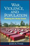 War, Violence, and Population : Making the Body Count, Tyner, James A., 1606230379