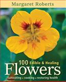 100 Edible and Healing Flowers, Margaret Roberts, 1775840379