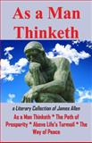 As A Man Thinketh : A Literary Collection of James Allen, Allen, James, 1936690373