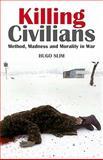 Killing Civilians : Method, Madness, and Morality in War, Slim, Hugo, 0231700377