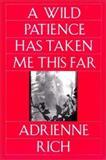 A Wild Patience Has Taken Me This Far, Adrienne Rich, 039331037X