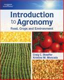 Introduction to Agronomy : Food, Crops, and Environment, Sheaffer, Craig C. and Moncada, Kristine M., 1418050377