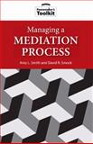 Managing a Mediation Process, Smith, Amy L. and Smock, David R., 1601270372