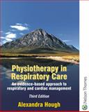 Physiotherapy in Respiratory Care : A Problem-Solving Approach to Respiratory and Cardiac Management, Hough, Alexandra, 0748740376