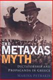 The Metaxas Myth : Dictatorship and Propaganda in Greece, Petrakis, Marina, 1845110374