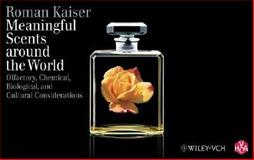 Meaningful Scents Around the World : Olfactory, Chemical, Biological, and Cultural Considerations, Kaiser, Roman, 3906390373