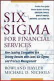 Six Sigma for Financial Services : How Leading Companies Are Driving Results Using Lean, Six Sigma, and Process Management, Hayler, Rowland and Nichols, Michael, 0071470379