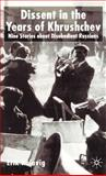 Dissent in the Years of Krushchev : Nine Stories about Disobedient Russians, Kulavig, Erik, 0333990374
