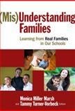 (Mis)Understanding Families : Learning from Real Families in Our Schools, Marsh, Monica Miller and Turner-Vorveck, Tammy, 0807750379