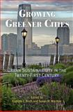 Growing Greener Cities : Urban Sustainability in the Twenty-First Century, , 0812220374