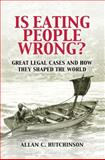 Is Eating People Wrong? : Great Legal Cases and How They Shaped the World, Hutchinson, Allan C., 1107000378