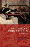 Victorian Print Media : A Reader, Plunkett, John and King, Andrew, 0199270376