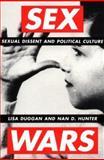 Sex Wars : Sexual Dissent and Political Culture, Duggan, Lisa and Hunter, Nan D., 0415910374