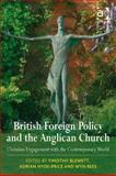 British Foreign Policy and the Anglican Church : Christian Engagement with the Contemporary World, Rees, Wyn and Blewett, Timothy, 0754660370