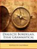 Dialecte Bordelais, Essai Grammatical, Hippolyte Caudéran, 1144860377