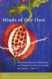 Minds of Our Own : Inventing Feminist Scholarship and Women's Studies in Canada and Québec, 1966-1976, , 1554580374