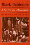 Black Baltimore : A New Theory of Community, McDougall, Harold A., 1566390370
