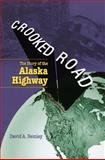 Crooked Road : The Story of the Alaska Highway, Remley, David A., 1602230374
