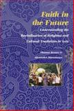 Faith in the Future : Understanding the Revitalization of Religions and Cultural Traditions in Asia, Reuter, Thomas and Horstmann, Alexander, 9004230378