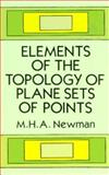 Elements of the Topology of Plane Sets of Points, Newman, M. H., 0486670376