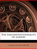 The Unconstitutionality of Slavery, Lysander Spooner, 1175850373