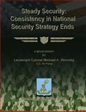 Steady Security: Consistency in National Security Strategy Ends, Lieutenant Colonel Michael A., Lieutenant Michael Wormley, U.S. Air Force, 148114037X