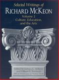 Selected Writings of Richard Mckeon Volume 2 : Culture, Education, and the Arts, Richard P. McKeon, 0226560384