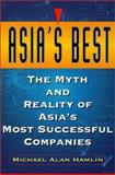 Asia's Best : The Myth and Reality of Asia's Most Successful Companies, Hamlin, Michael A., 0130800384