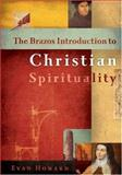 The Brazos Introduction to Christian Spirituality, Howard, Evan B., 158743038X
