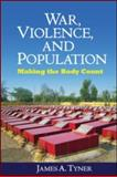 War, Violence, and Population : Making the Body Count, Tyner, James A., 1606230387