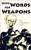 With Words for Weapons, Tim Humphreys-Jones, 1782220380