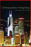 Criminal Justice in Hong Kong, Jones, Carol, 1845680383