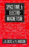 Spacetime and Electromagnetism : An Essay on the Philosophy of the Special Theory of Relativity, Lucas, John R. and Hodgson, P. E., 0198520387