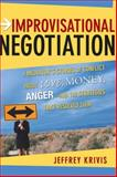 Improvisational Negotiation : A Mediator's Stories of Conflict about Love, Money, Anger--And the Strategies That Resolved Them, Krivis, Jeffrey, 0787980382