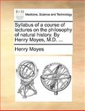 Syllabus of a Course of Lectures on the Philosophy of Natural History by Henry Moyes, M D, Henry Moyes, 1140690388
