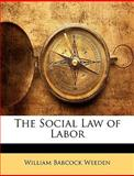 The Social Law of Labor, William Babcock Weeden, 1146630387