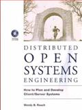 Distributed Open Systems Engineering : How to Plan and Develop Client-Server Systems, Rauch, Wendy B., 0471130389