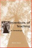 Inventions of Teaching : A Genealogy, Davis, Brent, 0805850384