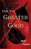 For the Greater Good, Bob Perry, 1492750387