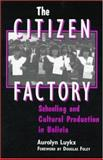 The Citizen Factory : Schooling and Cultural Production in Bolivia, Luykx, Aurolyn, 0791440389