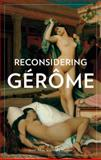 Reconsidering Gérôme, Allan, Scott Christopher and Morton, Mary G., 1606060384