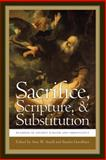 Sacrifice, Scripture, and Substitution : Readings in Ancient Judaism and Christianity, , 0268020388