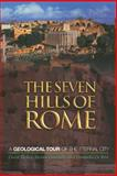 The Seven Hills of Rome : A Geological Tour of the Eternal City, Heiken, Grant and Funiciello, Renato, 0691130388