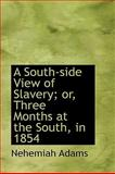 A South-Side View of Slavery; or, Three Months at the South, In 1854, Nehemiah Adams, 1103720384