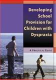 Developing School Provision for Children with Dyspraxia : A Practical Guide, , 1412910382
