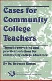 Cases for Community College Teachers : Thought-Provoking and Practical Solutions for Community College Educators!, Kamm, Rebecca, 1581070381