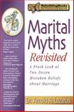 Marital Myths Revisited : A Fresh Look at Two Dozen Mistaken Beliefs About Marriage, Lazarus, Arnold A., 1886230382